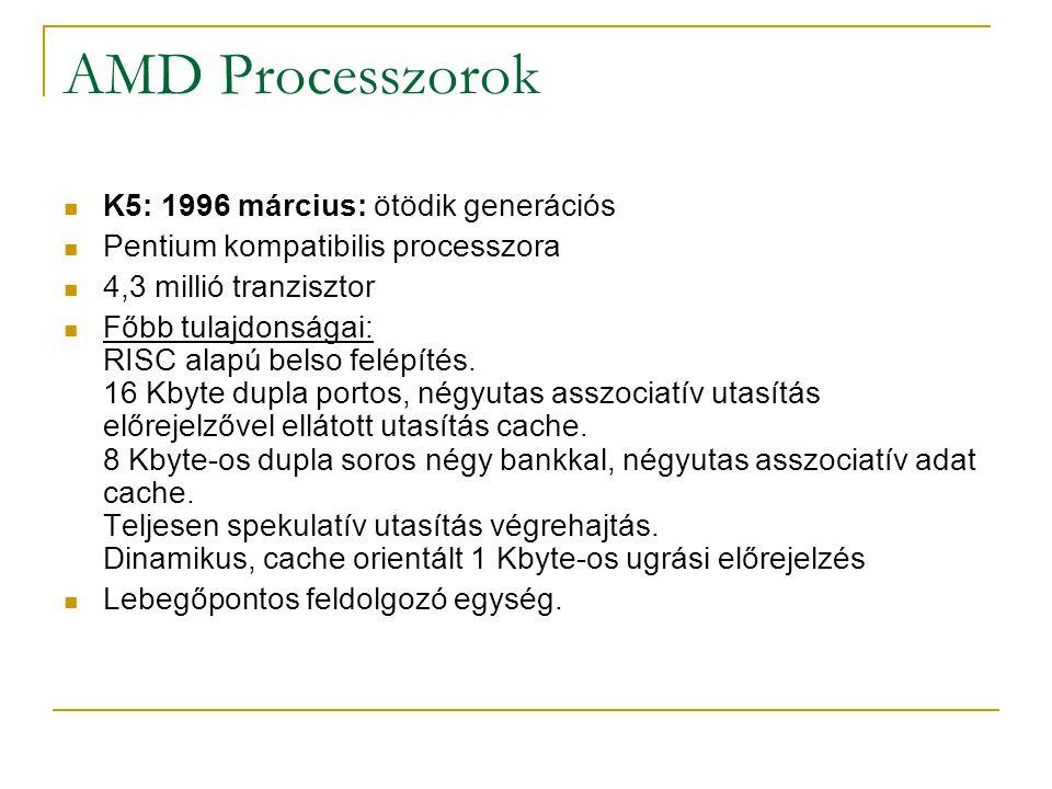 AMD Processzorok K5: 1996 március: ötödik generációs Pentium kompatibilis processzora 4,3 millió tranzisztor Főbb tulajdonságai: RISC alapú belso felé