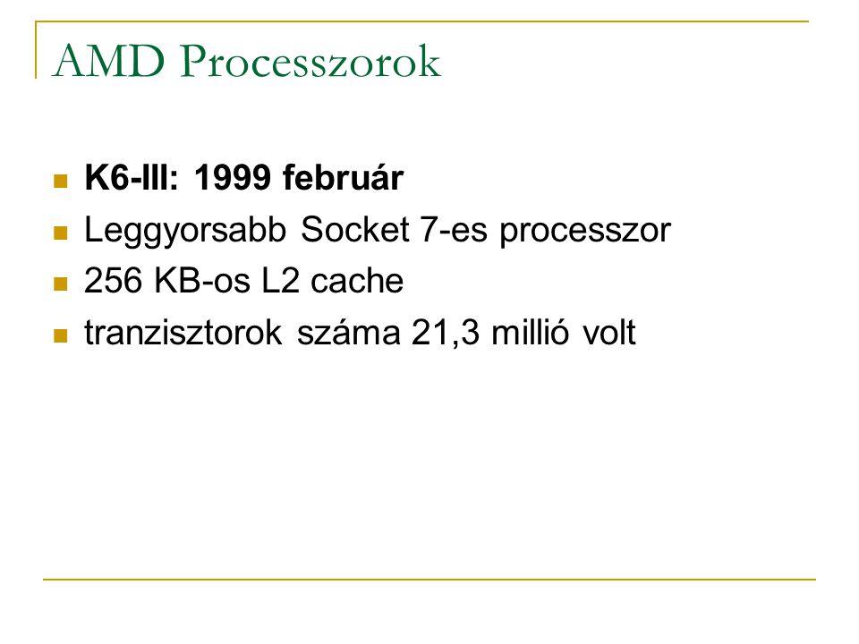 AMD Processzorok K6-III: 1999 február Leggyorsabb Socket 7-es processzor 256 KB-os L2 cache tranzisztorok száma 21,3 millió volt