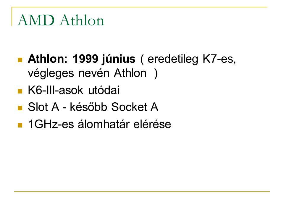 AMD Athlon Athlon: 1999 június ( eredetileg K7-es, végleges nevén Athlon ) K6-III-asok utódai Slot A - később Socket A 1GHz-es álomhatár elérése