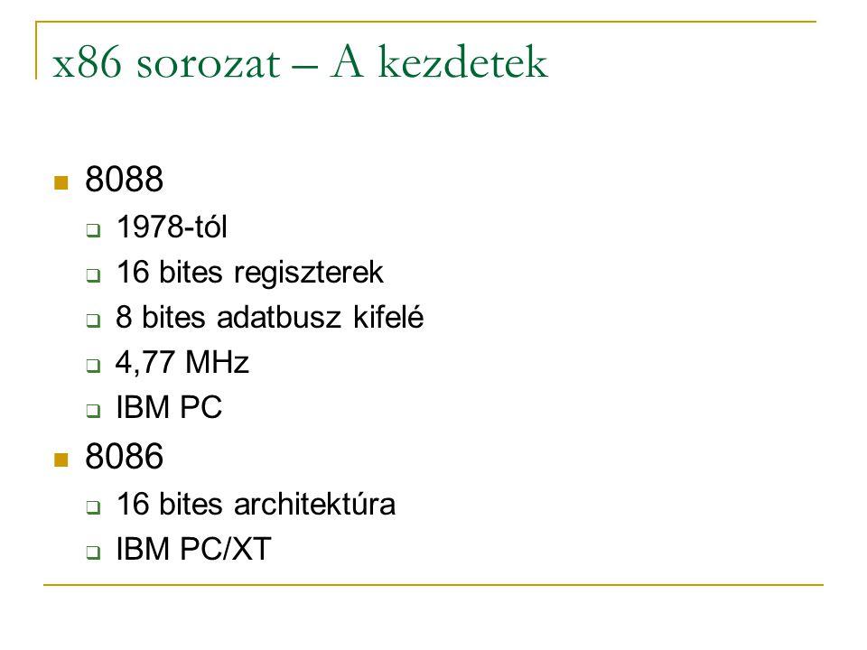 x86 sorozat – A kezdetek 8088  1978-tól  16 bites regiszterek  8 bites adatbusz kifelé  4,77 MHz  IBM PC 8086  16 bites architektúra  IBM PC/XT