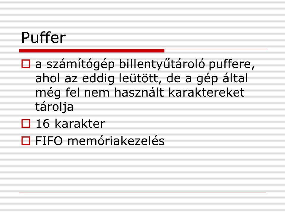 Puffer  a számítógép billentyűtároló puffere, ahol az eddig leütött, de a gép által még fel nem használt karaktereket tárolja  16 karakter  FIFO memóriakezelés