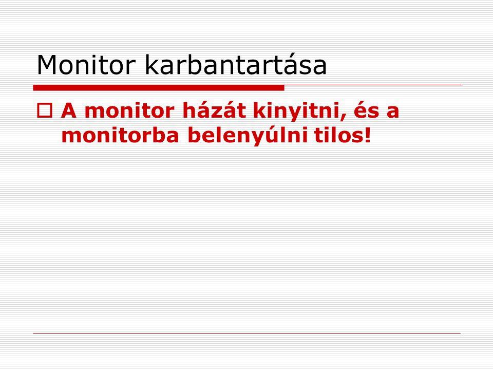 Monitor karbantartása  A monitor házát kinyitni, és a monitorba belenyúlni tilos!