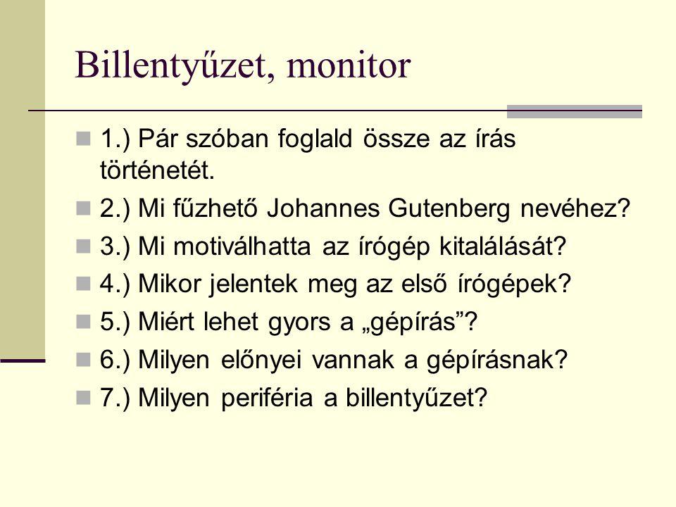 Billentyűzet, monitor 1.) Pár szóban foglald össze az írás történetét. 2.) Mi fűzhető Johannes Gutenberg nevéhez? 3.) Mi motiválhatta az írógép kitalá