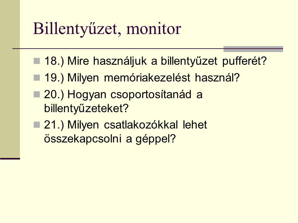 Billentyűzet, monitor 18.) Mire használjuk a billentyűzet pufferét? 19.) Milyen memóriakezelést használ? 20.) Hogyan csoportosítanád a billentyűzeteke