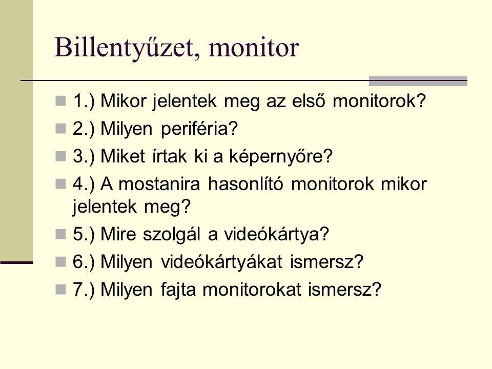 Billentyűzet, monitor 1.) Mikor jelentek meg az első monitorok? 2.) Milyen periféria? 3.) Miket írtak ki a képernyőre? 4.) A mostanira hasonlító monit