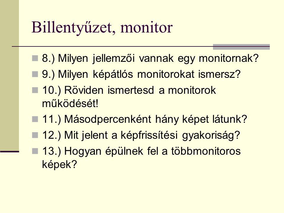 Billentyűzet, monitor 8.) Milyen jellemzői vannak egy monitornak? 9.) Milyen képátlós monitorokat ismersz? 10.) Röviden ismertesd a monitorok működésé