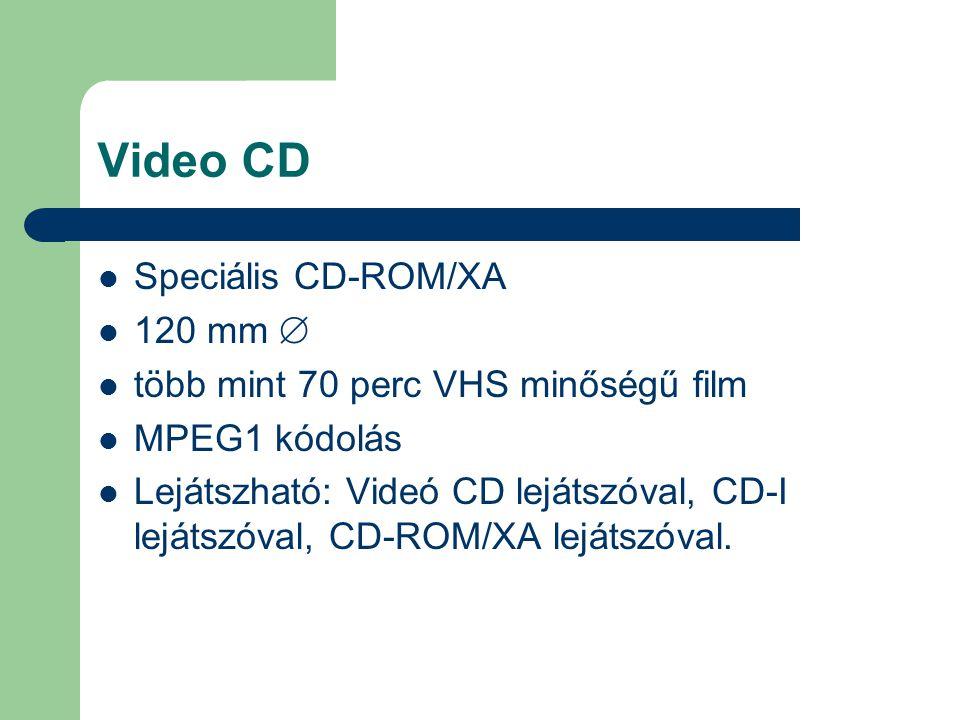 Video CD Speciális CD-ROM/XA 120 mm  több mint 70 perc VHS minőségű film MPEG1 kódolás Lejátszható: Videó CD lejátszóval, CD-I lejátszóval, CD-ROM/XA