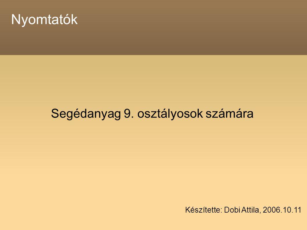 Nyomtatók Segédanyag 9. osztályosok számára Készítette: Dobi Attila, 2006.10.11