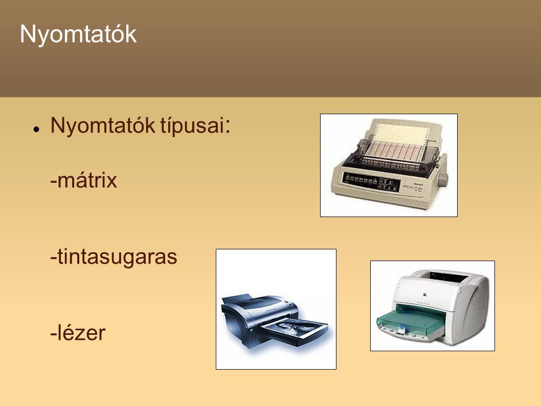 Nyomtatók Nyomtatók típusai : -mátrix -tintasugaras -lézer