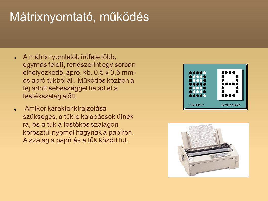 Mátrixnyomtató, működés A mátrixnyomtatók írófeje több, egymás felett, rendszerint egy sorban elhelyezkedő, apró, kb. 0,5 x 0,5 mm- es apró tűkböl áll