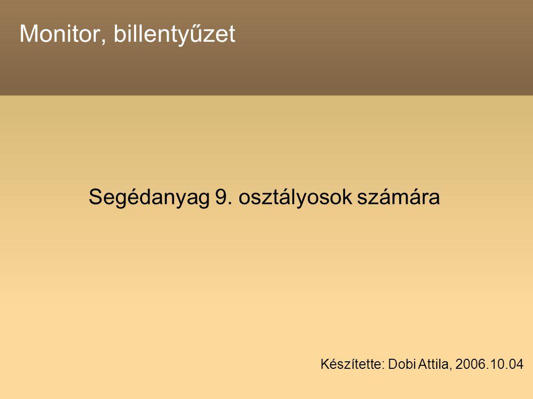 Monitor, billentyűzet Segédanyag 9. osztályosok számára Készítette: Dobi Attila, 2006.10.04