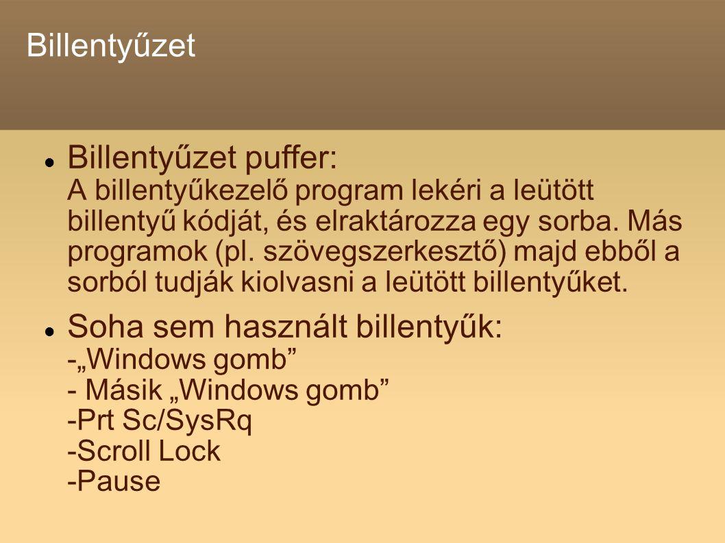 Billentyűzet Billentyűzet puffer: A billentyűkezelő program lekéri a leütött billentyű kódját, és elraktározza egy sorba.