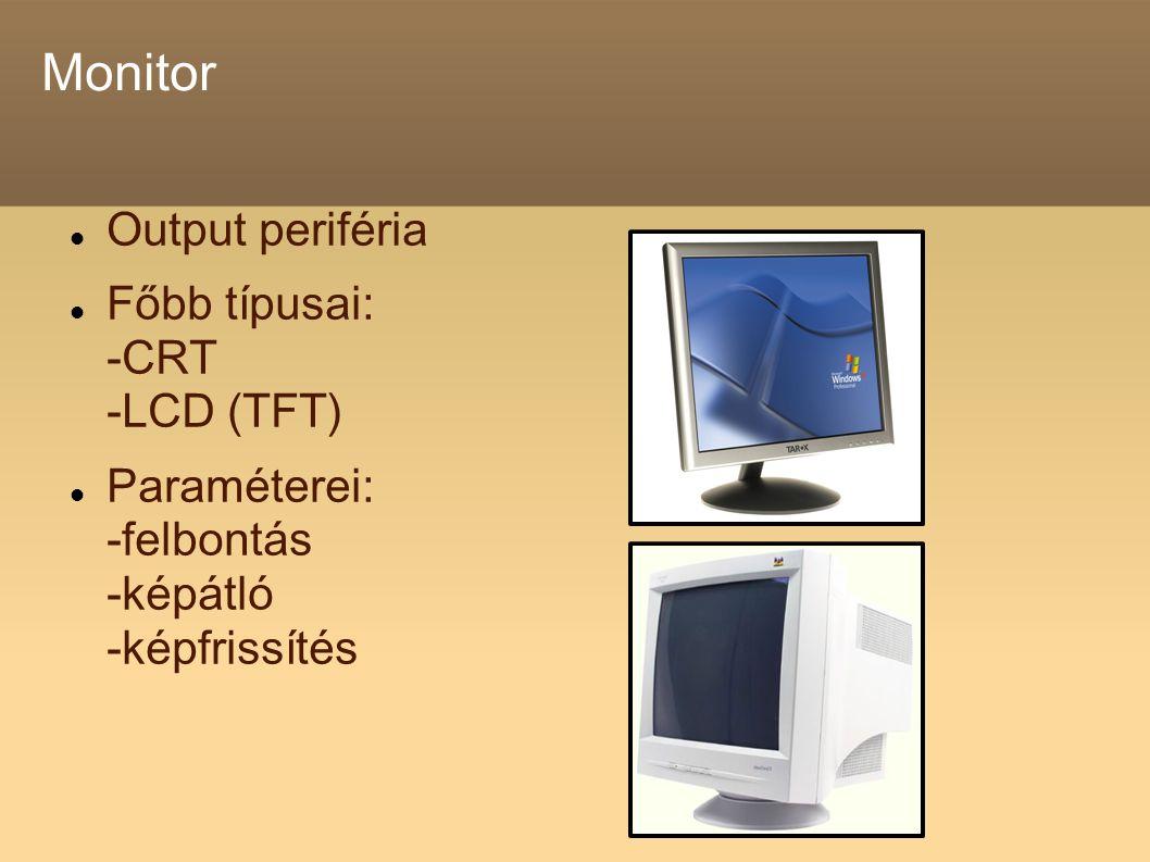 Monitor Output periféria Főbb típusai: -CRT -LCD (TFT) Paraméterei: -felbontás -képátló -képfrissítés