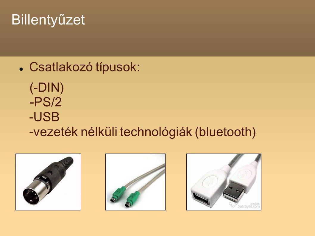 Billentyűzet Csatlakozó típusok: (-DIN) -PS/2 -USB -vezeték nélküli technológiák (bluetooth)