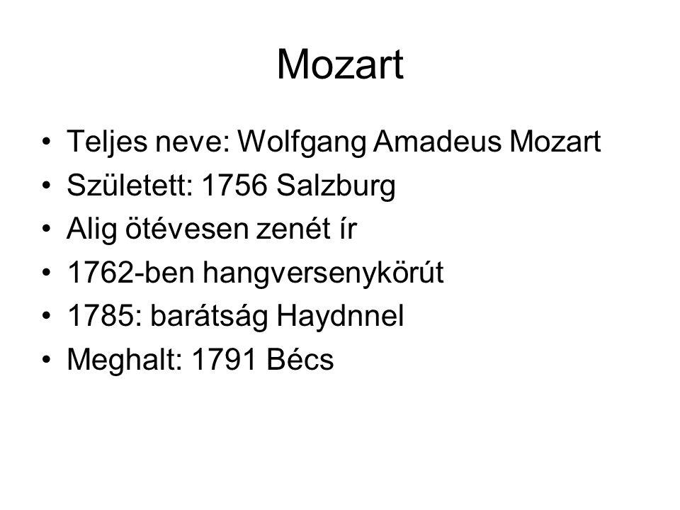 Mozart Teljes neve: Wolfgang Amadeus Mozart Született: 1756 Salzburg Alig ötévesen zenét ír 1762-ben hangversenykörút 1785: barátság Haydnnel Meghalt: 1791 Bécs