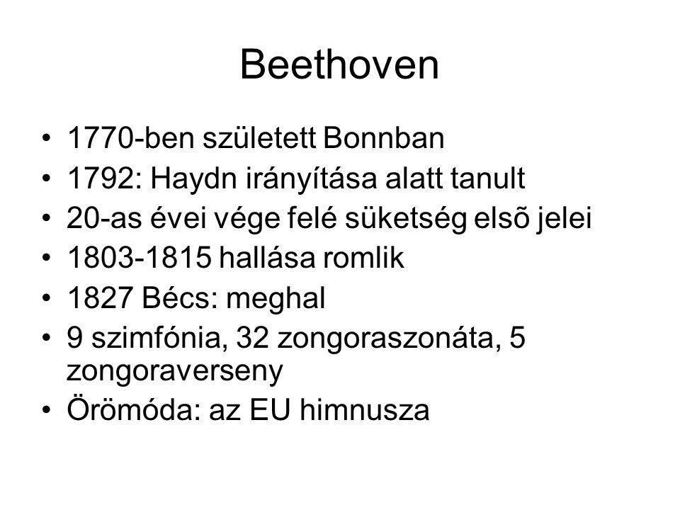 Beethoven 1770-ben született Bonnban 1792: Haydn irányítása alatt tanult 20-as évei vége felé süketség elsõ jelei 1803-1815 hallása romlik 1827 Bécs: