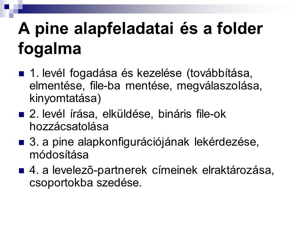 A pine alapfeladatai és a folder fogalma 1. levél fogadása és kezelése (továbbítása, elmentése, file-ba mentése, megválaszolása, kinyomtatása) 2. levé