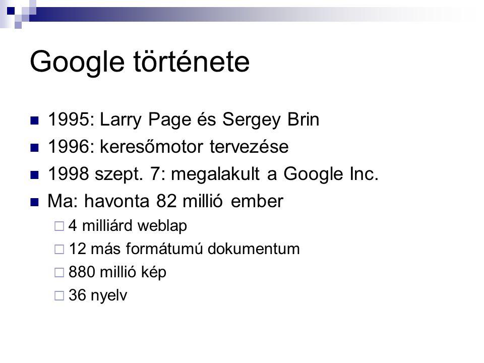 Google története 1995: Larry Page és Sergey Brin 1996: keresőmotor tervezése 1998 szept. 7: megalakult a Google Inc. Ma: havonta 82 millió ember  4 m