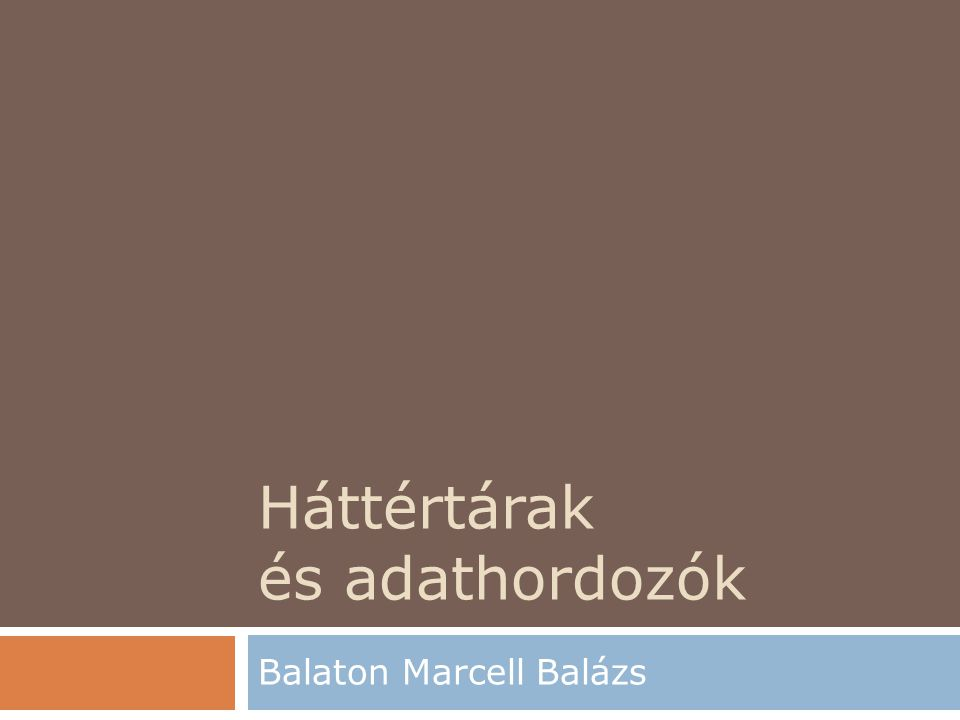 Háttértárak és adathordozók Balaton Marcell Balázs