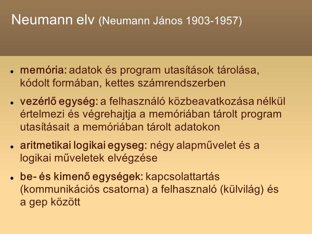 Neumann elv (Neumann János 1903-1957) memória: adatok és program utasítások tárolása, kódolt formában, kettes számrendszerben vezérlő egység: a felhas