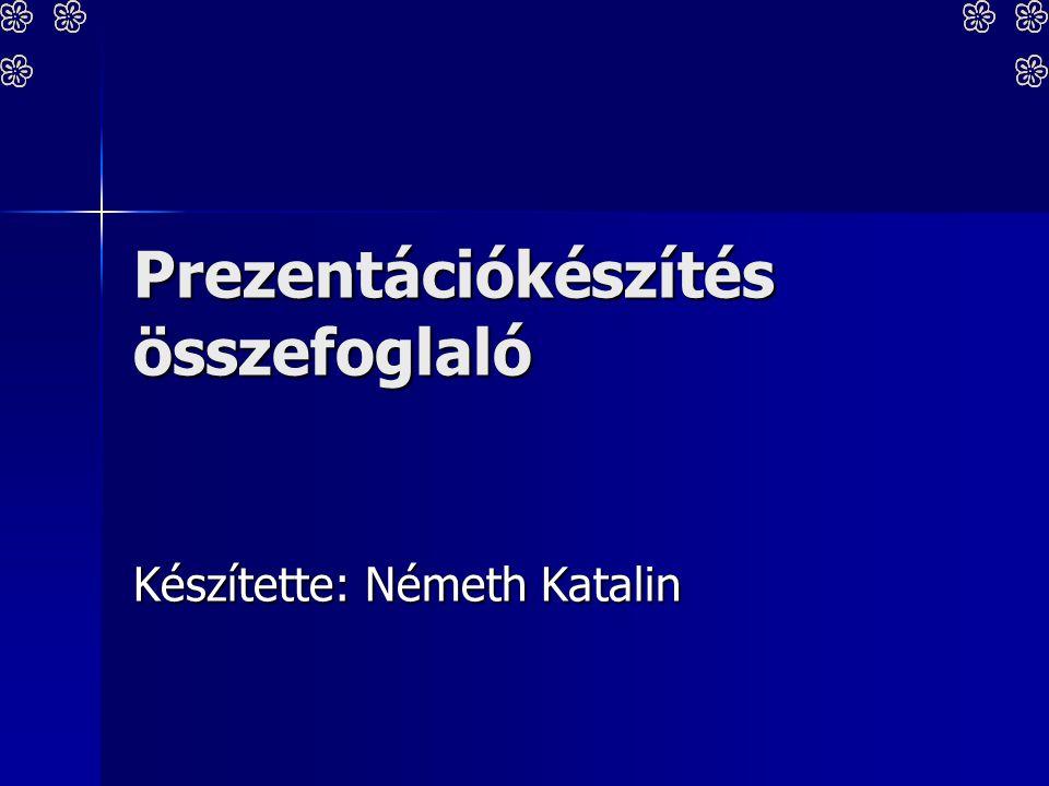 Prezentációkészítés összefoglaló Készítette: Németh Katalin