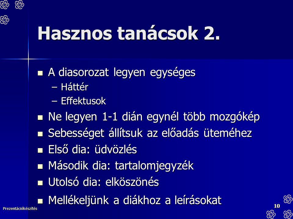 Prezentációkészítés 10 Hasznos tanácsok 2. A diasorozat legyen egységes A diasorozat legyen egységes –Háttér –Effektusok Ne legyen 1-1 dián egynél töb