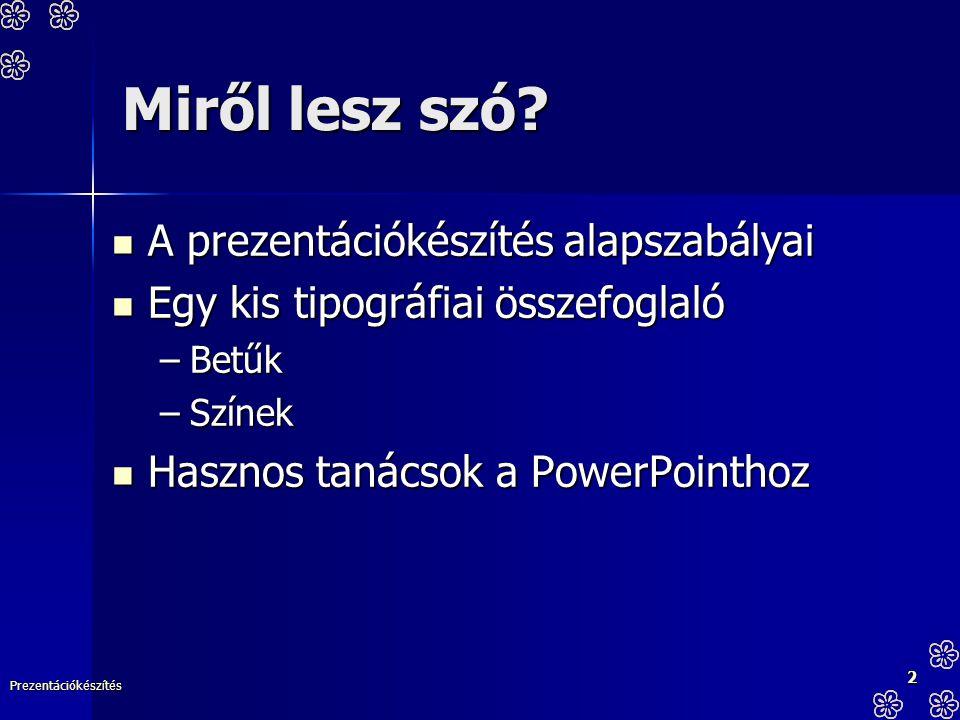 Prezentációkészítés 2 Miről lesz szó? A prezentációkészítés alapszabályai A prezentációkészítés alapszabályai Egy kis tipográfiai összefoglaló Egy kis