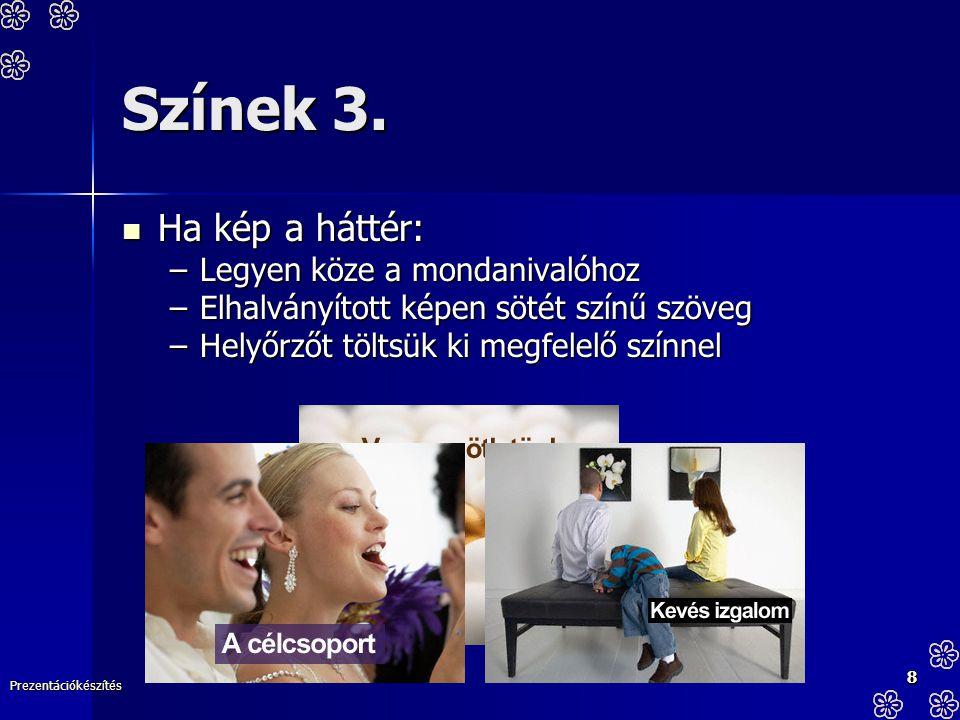 Prezentációkészítés 8 Színek 3. Ha kép a háttér: Ha kép a háttér: –Legyen köze a mondanivalóhoz –Elhalványított képen sötét színű szöveg –Helyőrzőt tö