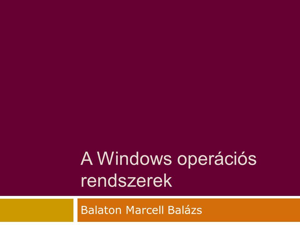 A Windows operációs rendszerek Balaton Marcell Balázs