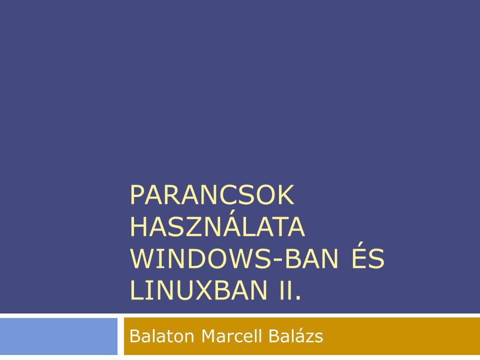 PARANCSOK HASZNÁLATA WINDOWS-BAN ÉS LINUXBAN II. Balaton Marcell Balázs