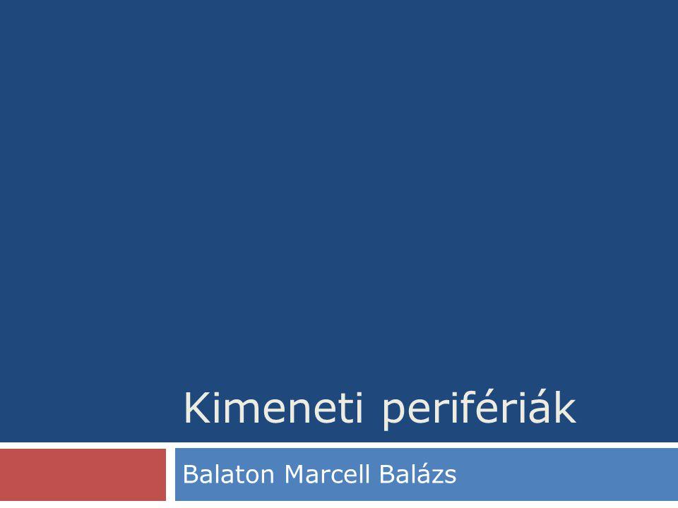 Kimeneti perifériák Balaton Marcell Balázs