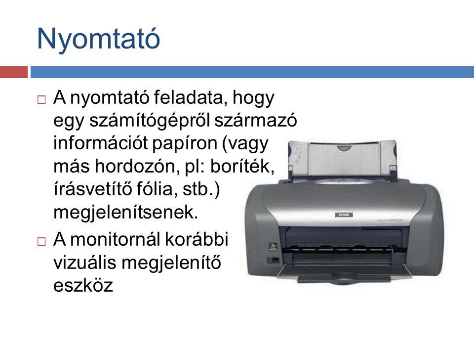  A nyomtató feladata, hogy egy számítógépről származó információt papíron (vagy más hordozón, pl: boríték, írásvetítő fólia, stb.) megjelenítsenek. 