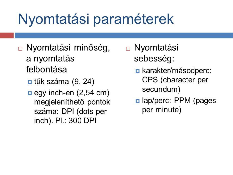 Nyomtatási paraméterek  Nyomtatási minőség, a nyomtatás felbontása  tűk száma (9, 24)  egy inch-en (2,54 cm) megjeleníthető pontok száma: DPI (dots