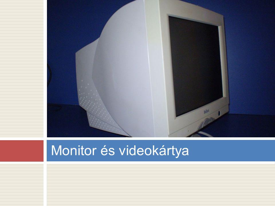  A monitor a számítógép legfontosabb kimeneti egysége  A monitort egy kábel köti össze a videokártyával, mely utasításai alapján jeleníti meg a kívánt képet