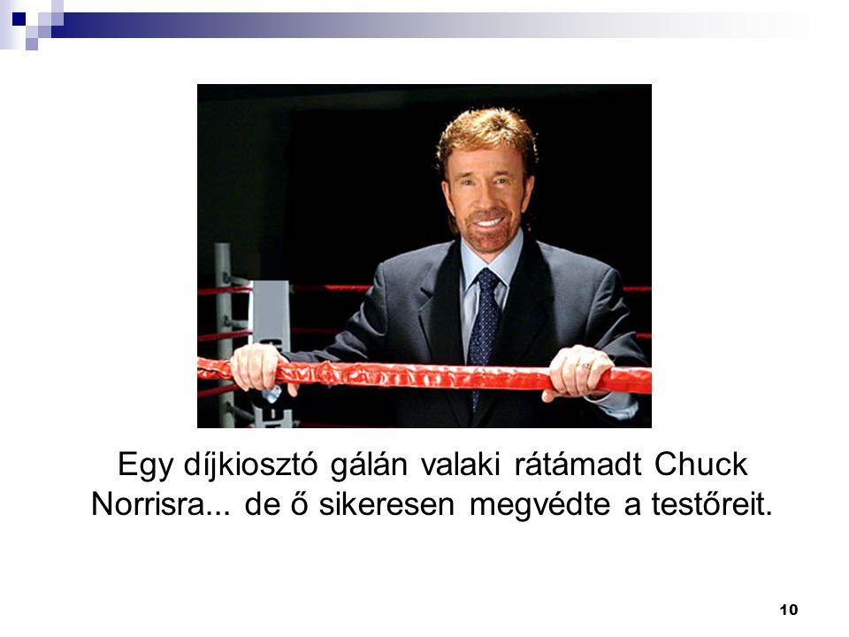 10 Egy díjkiosztó gálán valaki rátámadt Chuck Norrisra... de ő sikeresen megvédte a testőreit.