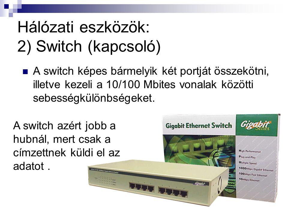 19 Hálózati eszközök: 2) Switch (kapcsoló) A switch képes bármelyik két portját összekötni, illetve kezeli a 10/100 Mbites vonalak közötti sebességkülönbségeket.