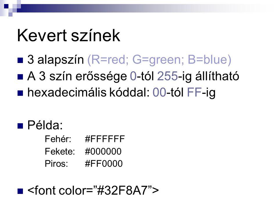 Kevert színek 3 alapszín (R=red; G=green; B=blue) A 3 szín erőssége 0-tól 255-ig állítható hexadecimális kóddal: 00-tól FF-ig Példa: Fehér:#FFFFFF Fek