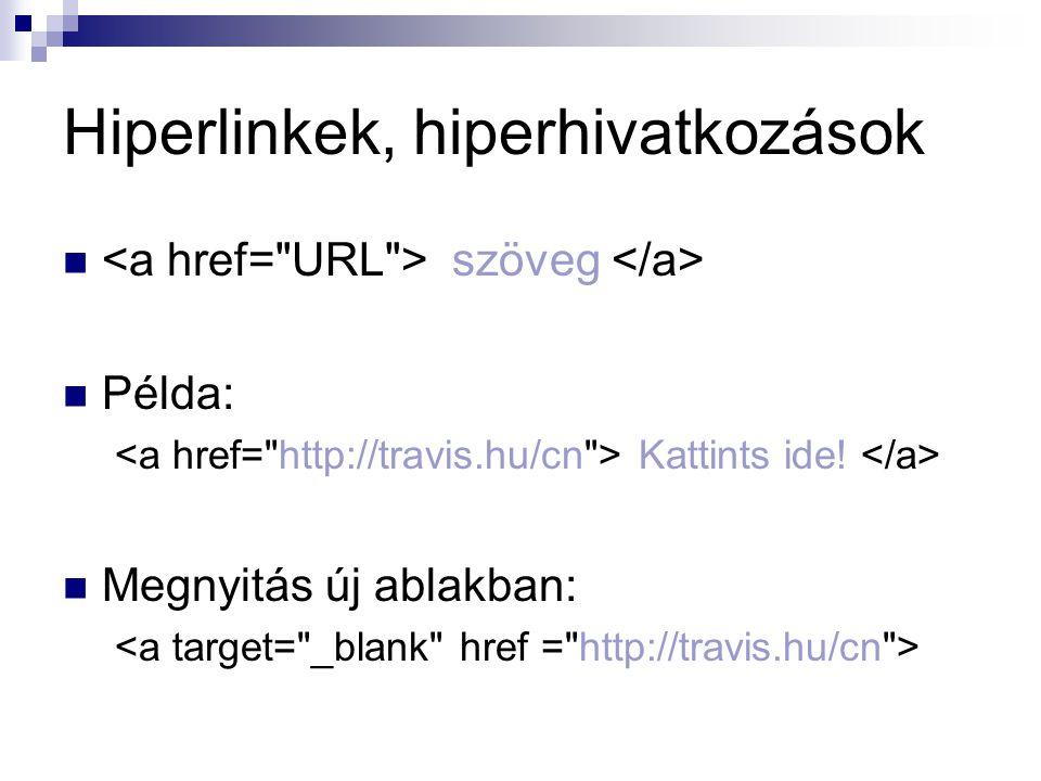 Hiperlinkek, hiperhivatkozások szöveg Példa: Kattints ide! Megnyitás új ablakban: