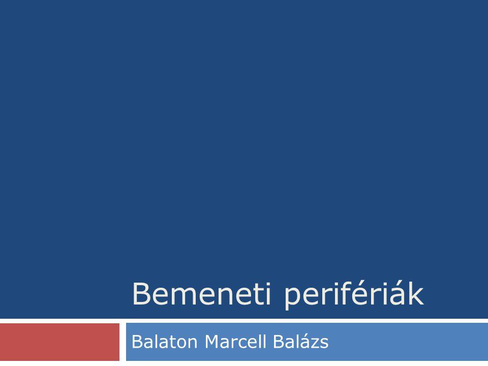 Bemeneti perifériák Balaton Marcell Balázs
