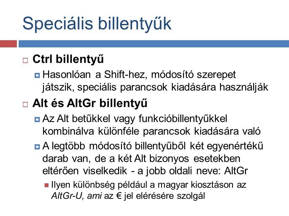 Speciális billentyűk  Ctrl billentyű  Hasonlóan a Shift-hez, módosító szerepet játszik, speciális parancsok kiadására használják  Alt és AltGr bill