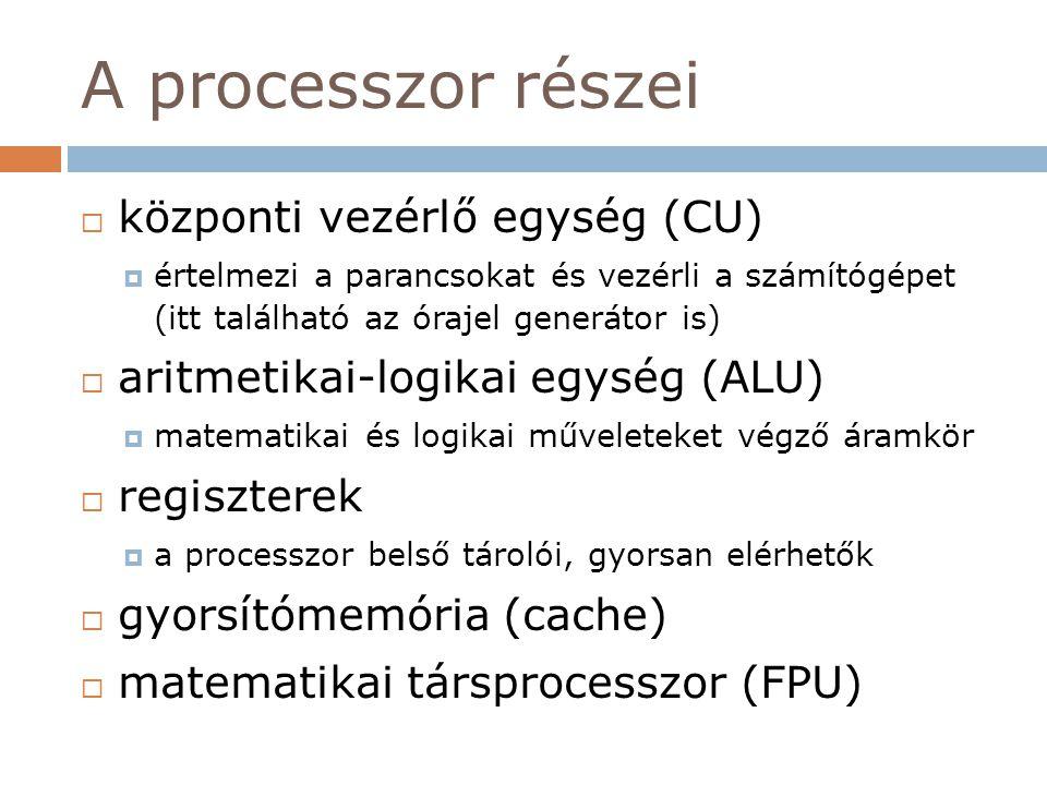A processzor részei  központi vezérlő egység (CU)  értelmezi a parancsokat és vezérli a számítógépet (itt található az órajel generátor is)  aritme
