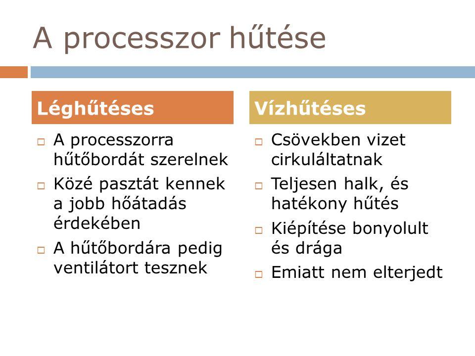 A processzor hűtése  A processzorra hűtőbordát szerelnek  Közé pasztát kennek a jobb hőátadás érdekében  A hűtőbordára pedig ventilátort tesznek 