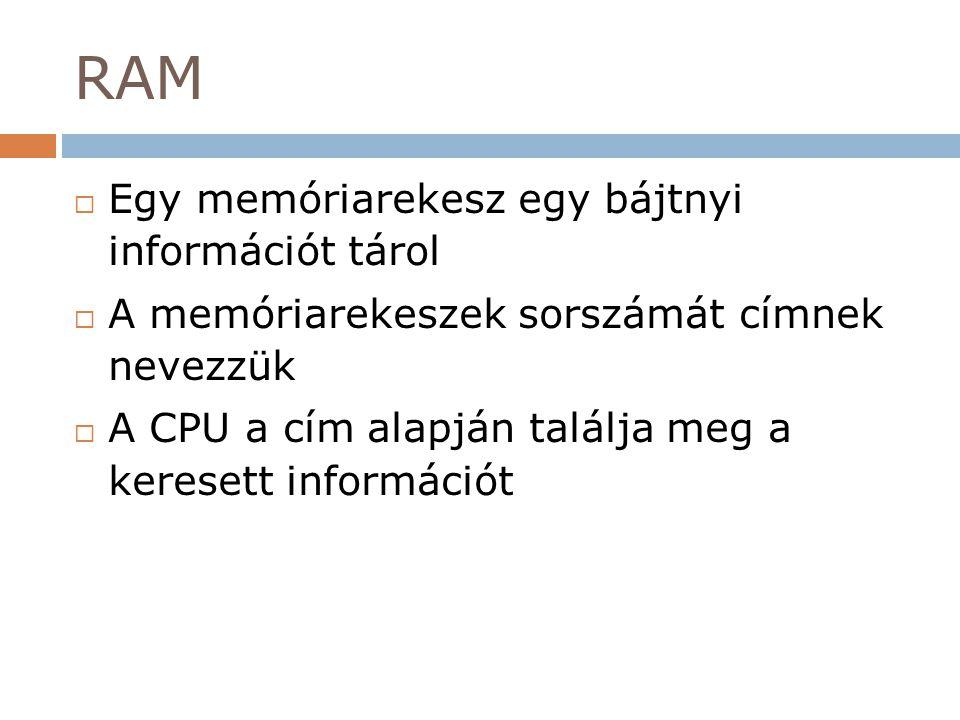 RAM  Egy memóriarekesz egy bájtnyi információt tárol  A memóriarekeszek sorszámát címnek nevezzük  A CPU a cím alapján találja meg a keresett infor