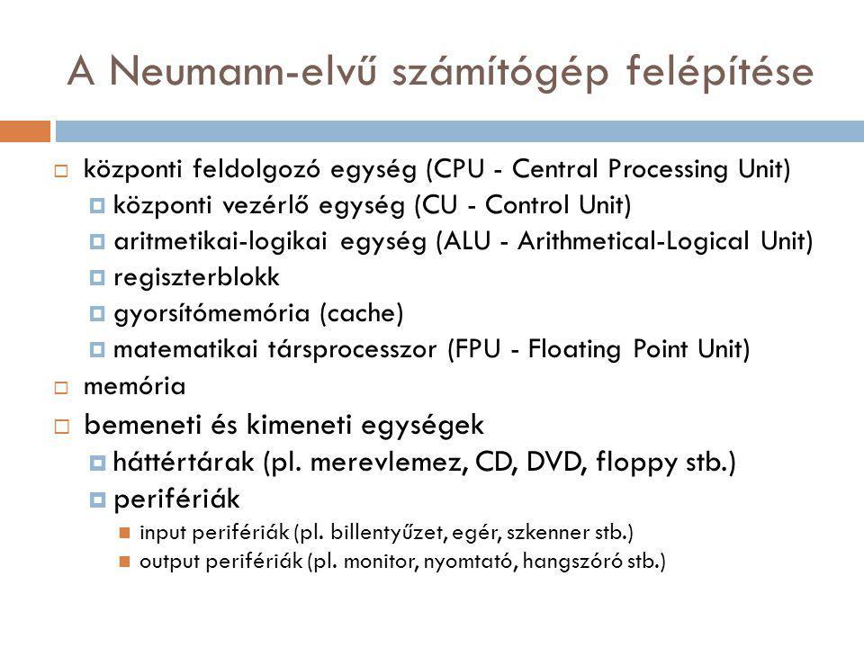 A Neumann-elvű számítógép felépítése  központi feldolgozó egység (CPU - Central Processing Unit)  központi vezérlő egység (CU - Control Unit)  arit