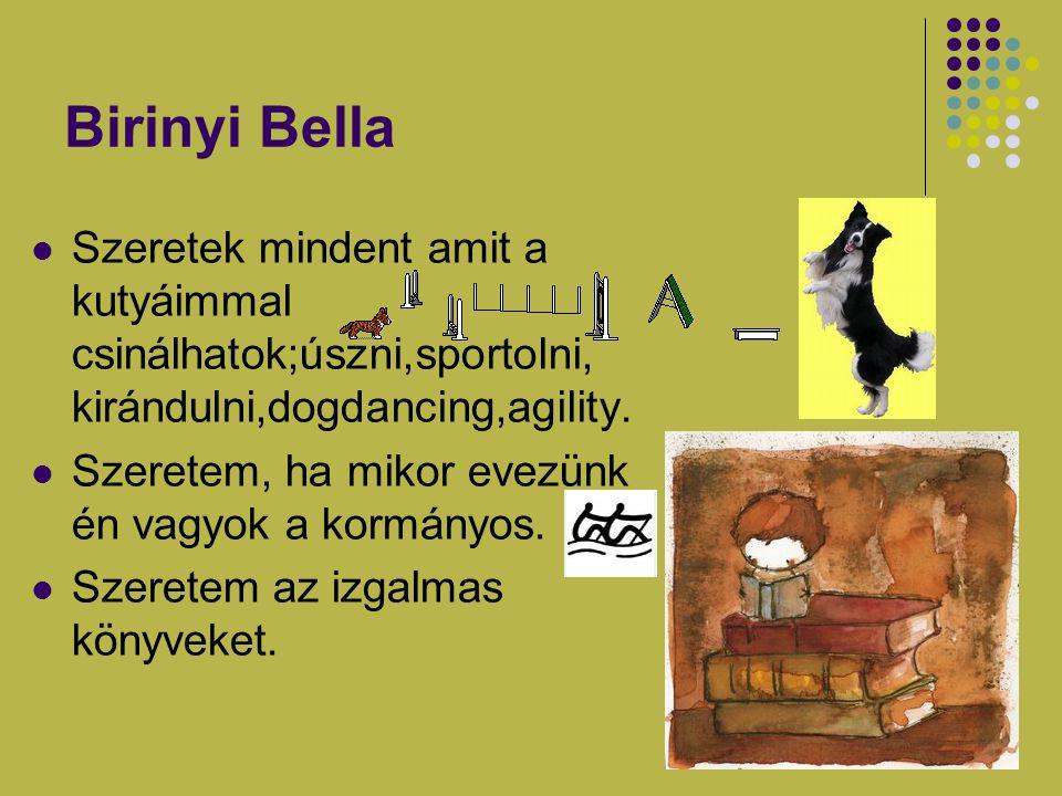 Birinyi Bella Szeretek mindent amit a kutyáimmal csinálhatok;úszni,sportolni, kirándulni,dogdancing,agility. Szeretem, ha mikor evezünk én vagyok a ko