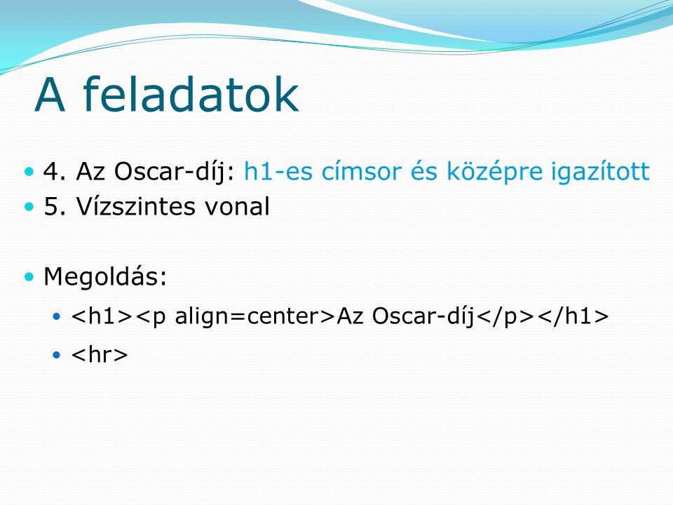 A feladatok 4. Az Oscar-díj: h1-es címsor és középre igazított 5. Vízszintes vonal Megoldás: Az Oscar-díj