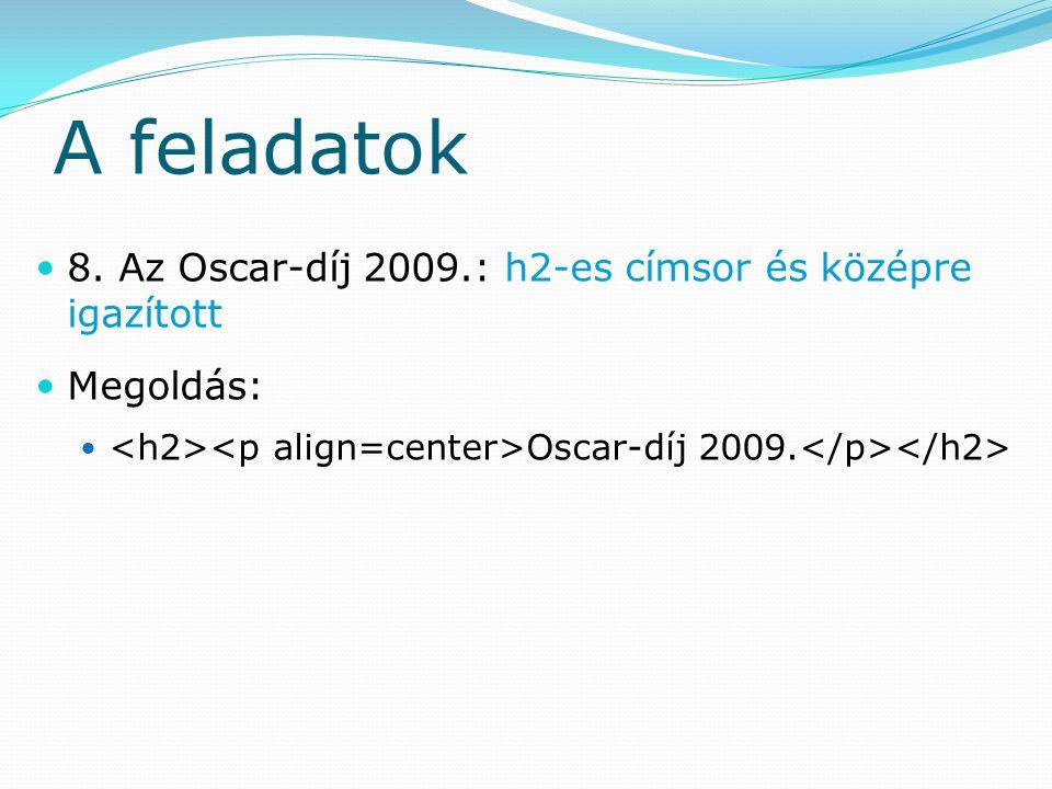 A feladatok 8. Az Oscar-díj 2009.: h2-es címsor és középre igazított Megoldás: Oscar-díj 2009.