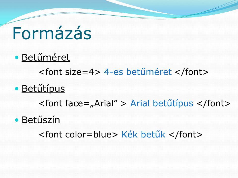 Színek megadása Névvel Pl.: font color=red Kóddal Minden névhez tartozik egy kód Pl.: font color= #7af428