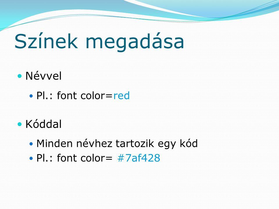 Színek kikeverése Alapszínek R: red G: green B: blue Erősségük állítása: 0-255-ig 16-os számrendszerbeli kóddal: 00-FF-ig Pl.: Fehér: #FFFFFF Fekete:#000000 Piros:#FF0000