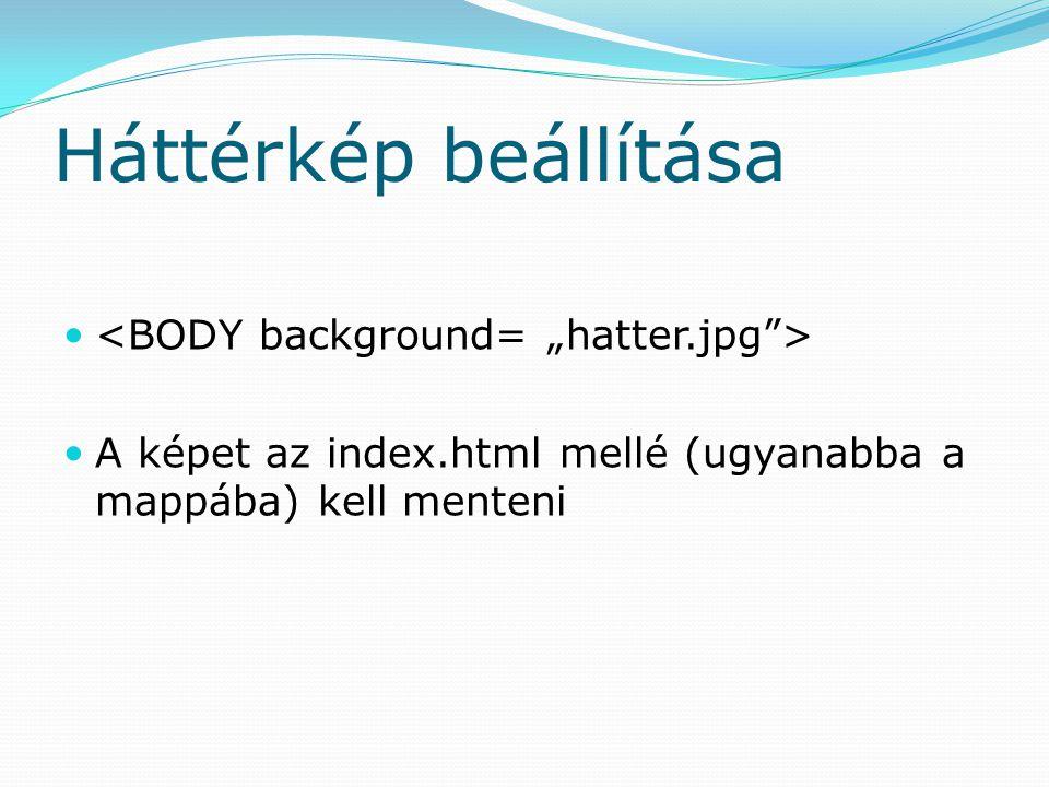 Színek és háttérképek Színkódok: http://tanjelolt.apaczai.elte.hu/radesz/ Háttérképek lelőhelyei: http://www.grsites.com/textures/ http://www.backgroundcity.com/ http://www.boogiejack.com/free_graphics.html